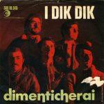 1968 – Dimenticherai/Eleonora credi – Dik Dik (Svizzera)