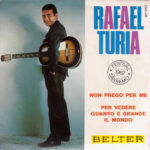 1967 - No ruego por mi/Para ver lo grande que es el mundo - Rafael Turia (Spagna)