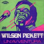 1969 – Un'avventura/Amo te – Wilson Pickett (Italia)