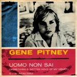 1968 – Uomo non sai/Quando ti lascia l'amore – Gene Pitney (Italia)