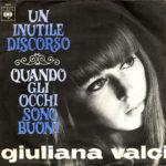 1968 – Un inutile discorso/Quando gli occhi sono buoni – Giuliana Valci (Italia)