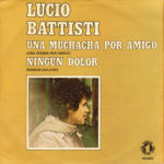 1979 - Una muchacha por amigo/Ningun dolor - Lucio Battisti (Spagna promozionale)