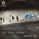 1972 – Mondo blu/Fuori piove, riscaldami tu – Flora Fauna Cemento (Italia)