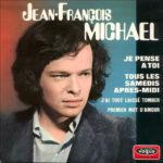 1970 – Je pense a toi/J'ai tout laissé tomber/Tous les samedisv aprés-midi/Premier mot d'amour – Jean Francois Michael (Francia)