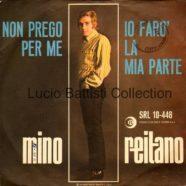 1967 – Non prego per me / Io farò la mia parte – Mino Reitano – Ricordi SRL 10-448 – Italia
