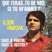 1970 – Que feras-tu de moi, si tu m'aimes? / Faut-il partir, faut-il rester? – Eddy Pascal (Francia)